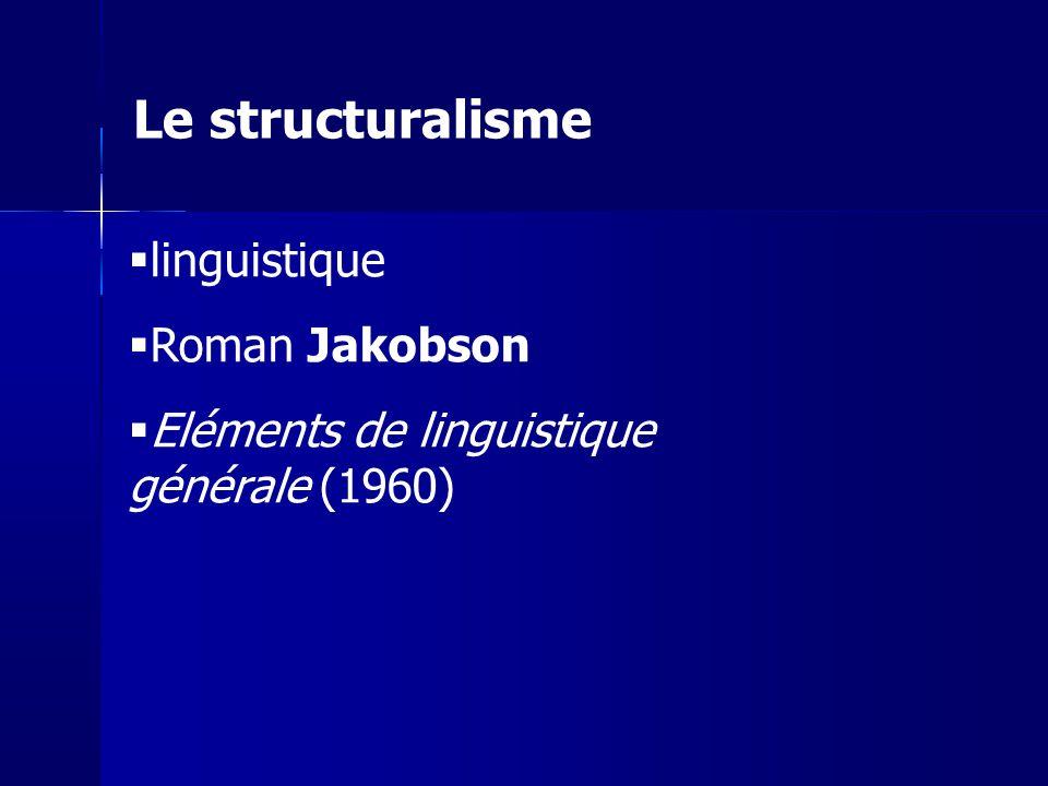 linguistique Roman Jakobson Eléments de linguistique générale (1960) Le structuralisme