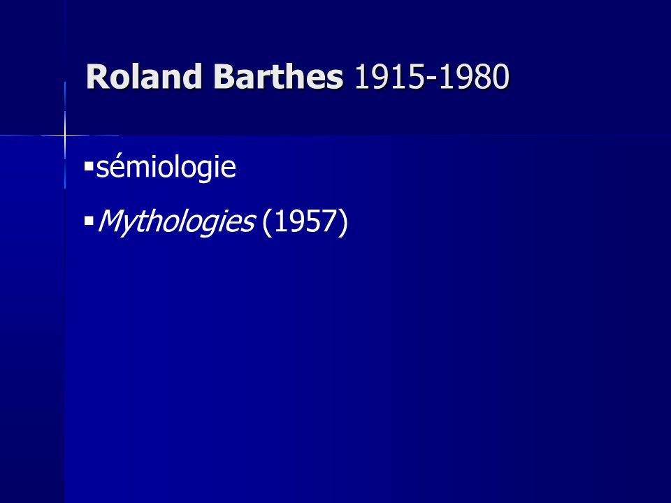 sémiologie Mythologies (1957) Roland Barthes 1915-1980