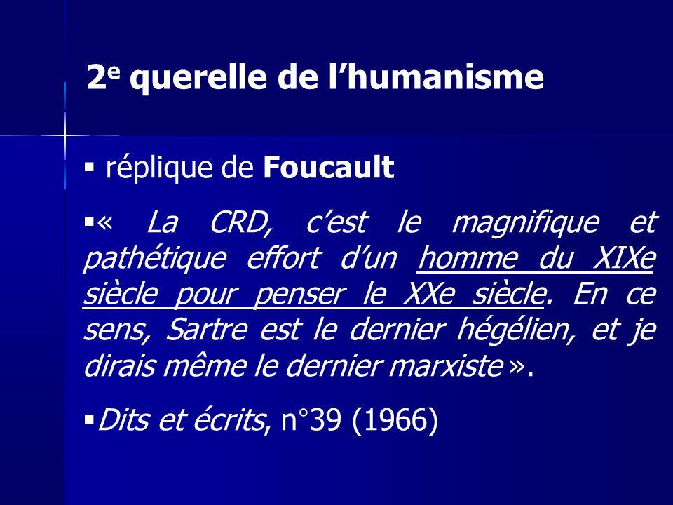 réplique de Foucault « La CRD, cest le magnifique et pathétique effort dun homme du XIXe siècle pour penser le XXe siècle. En ce sens, Sartre est le d