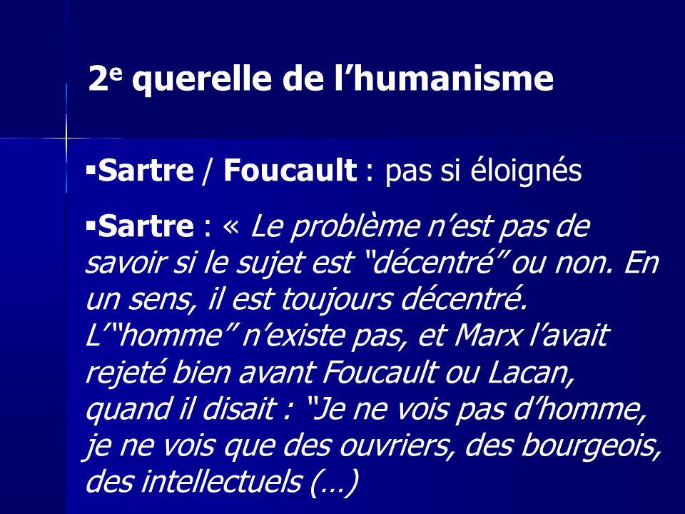 Sartre / Foucault : pas si éloignés Sartre : « Le problème nest pas de savoir si le sujet est décentré ou non. En un sens, il est toujours décentré. L