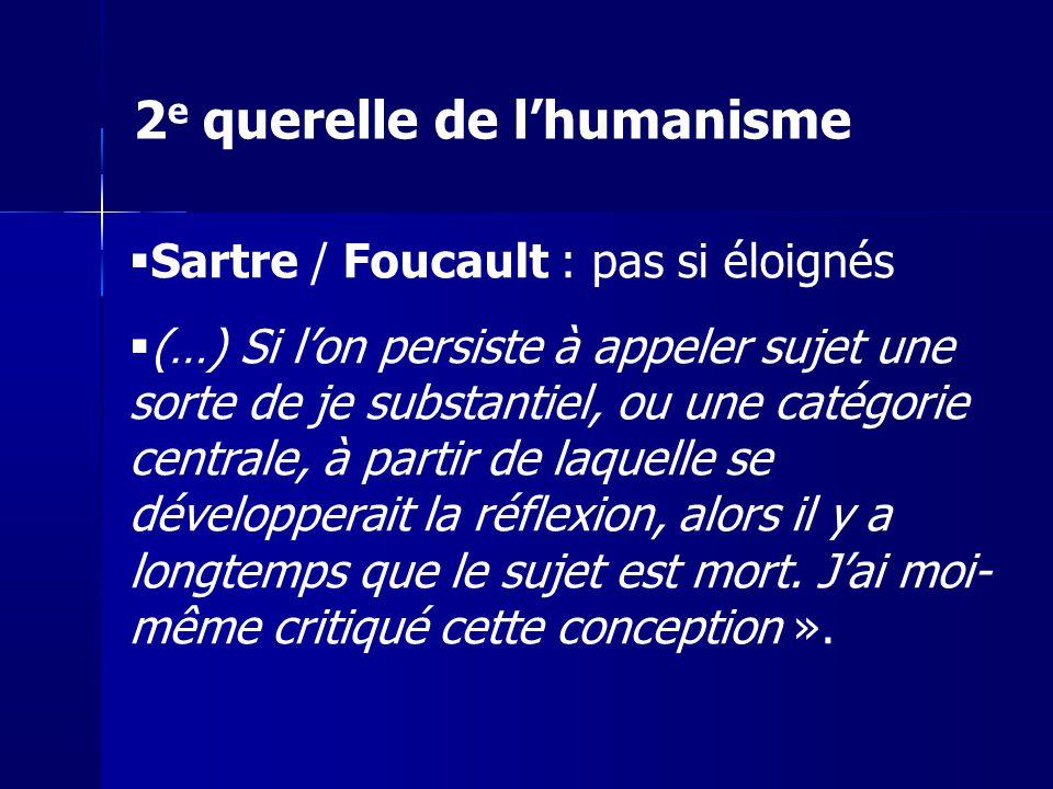 Sartre / Foucault : pas si éloignés (…) Si lon persiste à appeler sujet une sorte de je substantiel, ou une catégorie centrale, à partir de laquelle s