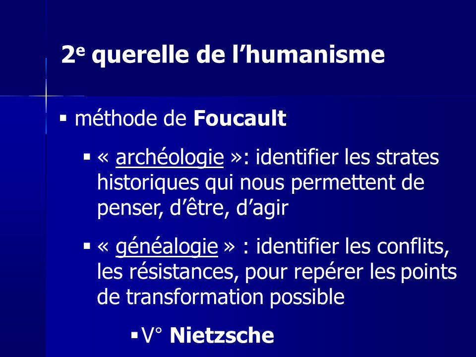 méthode de Foucault « archéologie »: identifier les strates historiques qui nous permettent de penser, dêtre, dagir « généalogie » : identifier les co
