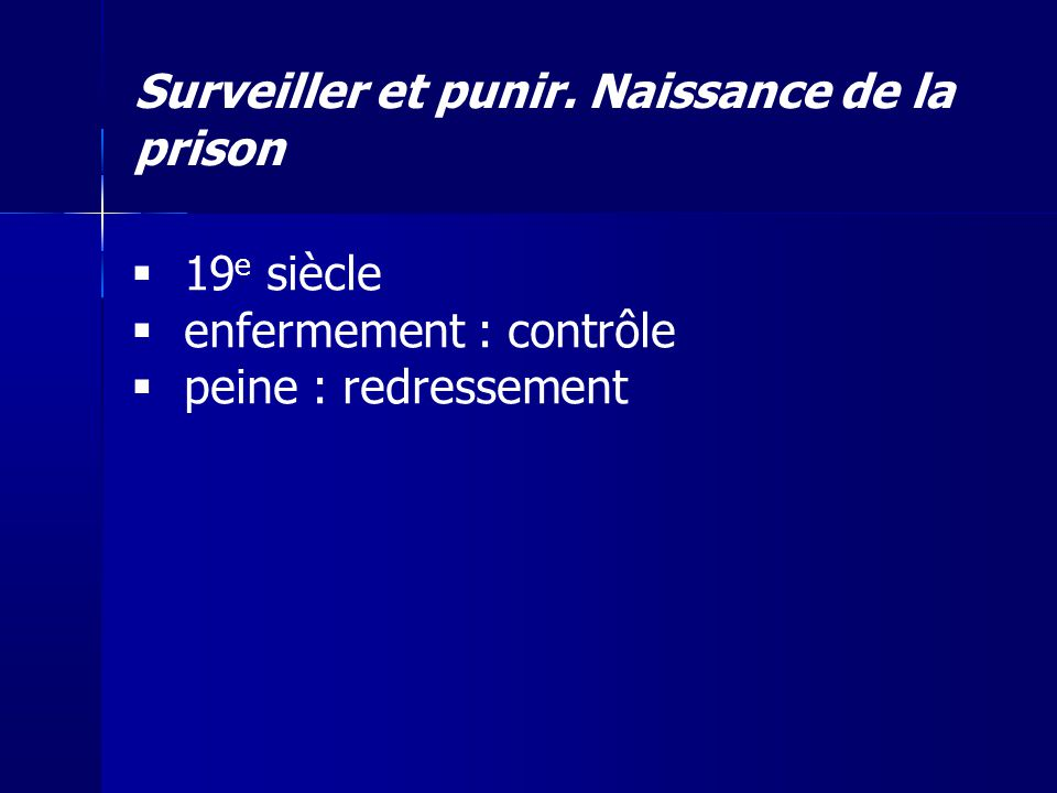 Surveiller et punir. Naissance de la prison 19 e siècle enfermement : contrôle peine : redressement