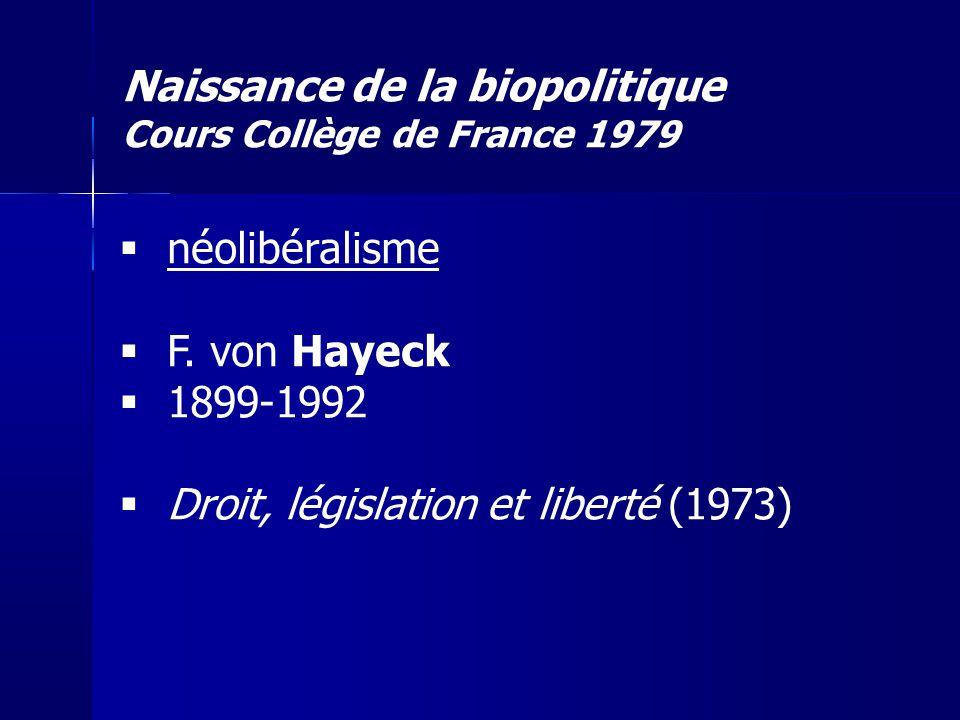 Naissance de la biopolitique Cours Collège de France 1979 néolibéralisme F. von Hayeck 1899-1992 Droit, législation et liberté (1973)