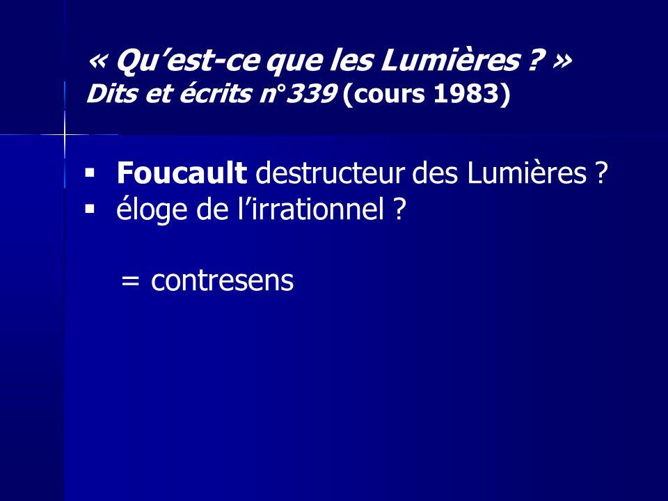 « Quest-ce que les Lumières ? » Dits et écrits n°339 (cours 1983) Foucault destructeur des Lumières ? éloge de lirrationnel ? = contresens