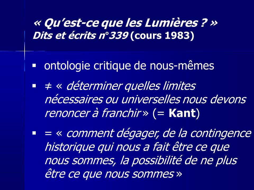 ontologie critique de nous-mêmes « déterminer quelles limites nécessaires ou universelles nous devons renoncer à franchir » (= Kant) = « comment dégag