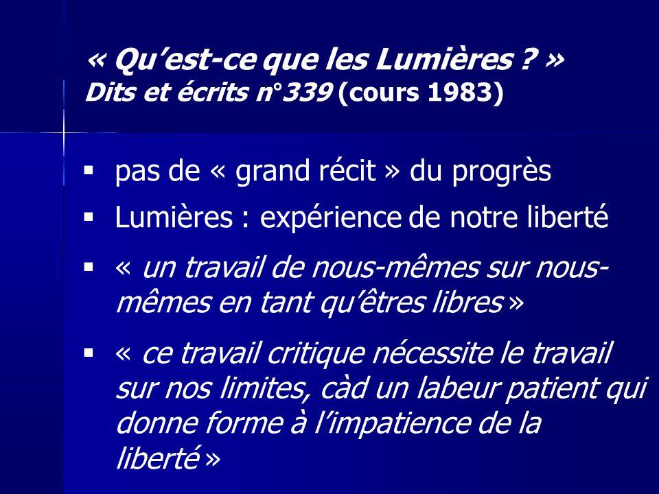 pas de « grand récit » du progrès Lumières : expérience de notre liberté « un travail de nous-mêmes sur nous- mêmes en tant quêtres libres » « ce trav