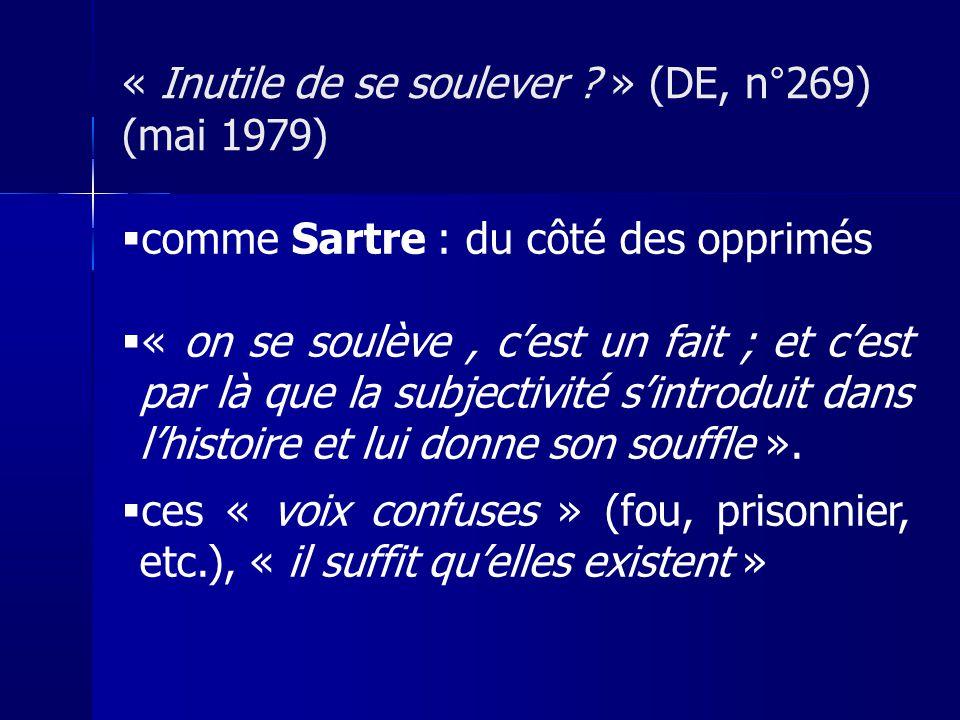 comme Sartre : du côté des opprimés « on se soulève, cest un fait ; et cest par là que la subjectivité sintroduit dans lhistoire et lui donne son souf