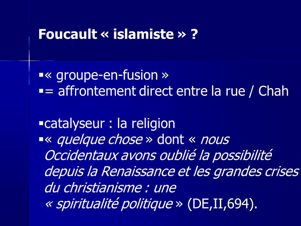 « groupe-en-fusion » = affrontement direct entre la rue / Chah catalyseur : la religion « quelque chose » dont « nous Occidentaux avons oublié la poss