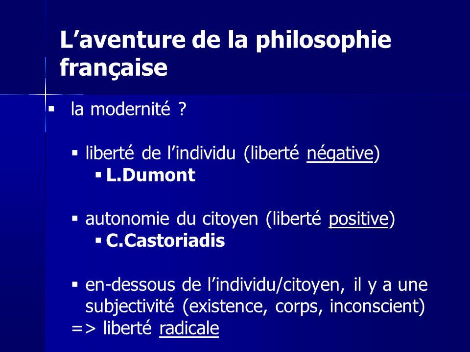 la modernité ? liberté de lindividu (liberté négative) L.Dumont autonomie du citoyen (liberté positive) C.Castoriadis en-dessous de lindividu/citoyen,