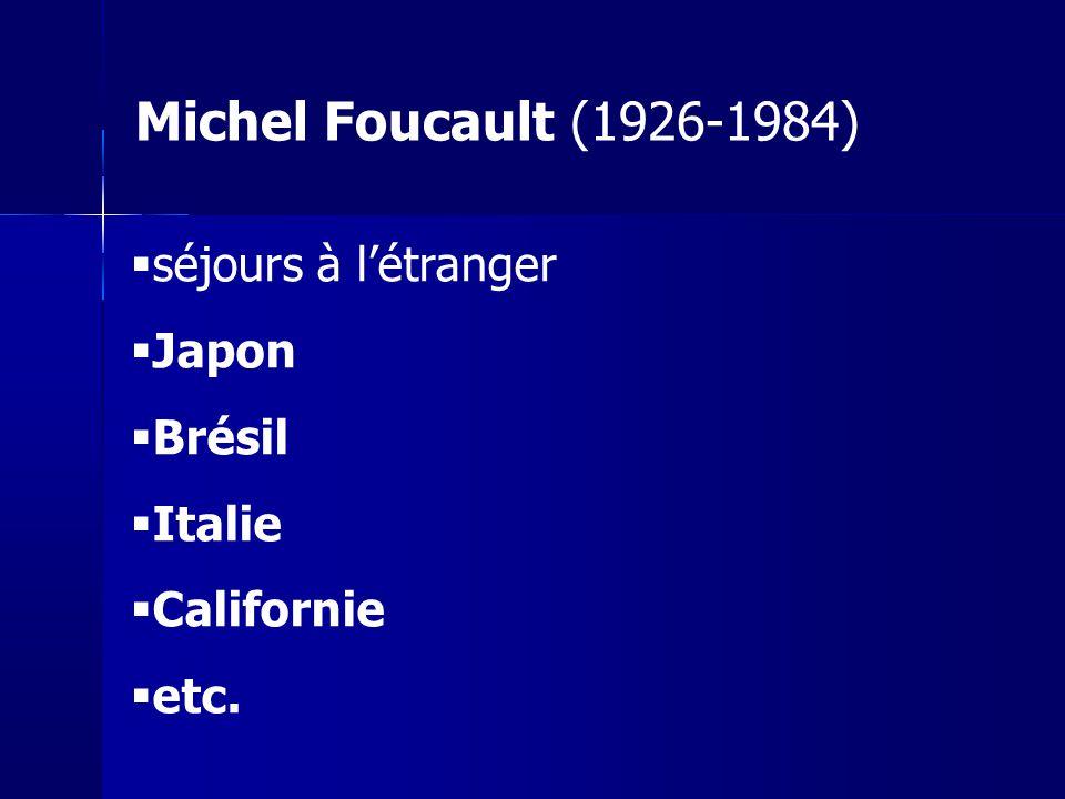 séjours à létranger Japon Brésil Italie Californie etc. Michel Foucault (1926-1984)