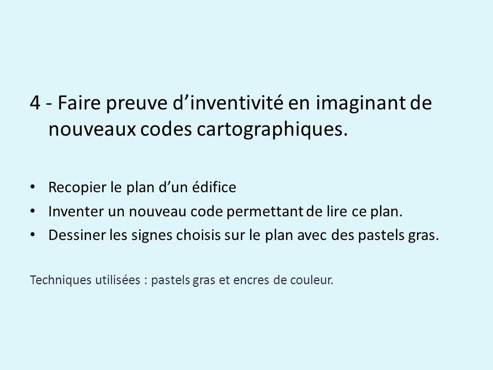 4 - Faire preuve dinventivité en imaginant de nouveaux codes cartographiques. Recopier le plan dun édifice Inventer un nouveau code permettant de lire