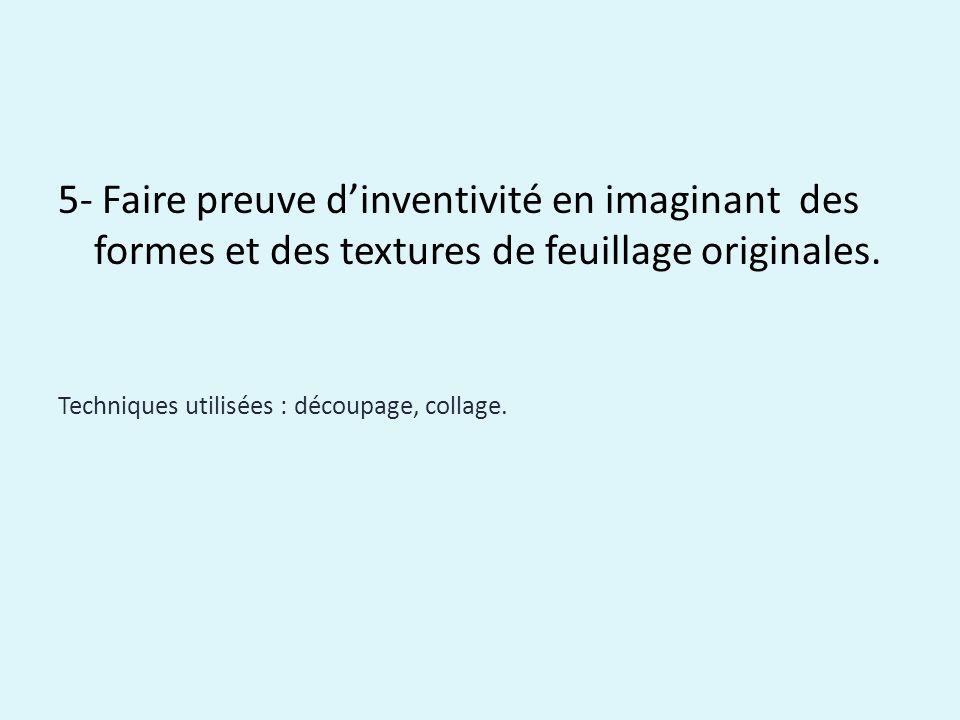5- Faire preuve dinventivité en imaginant des formes et des textures de feuillage originales.