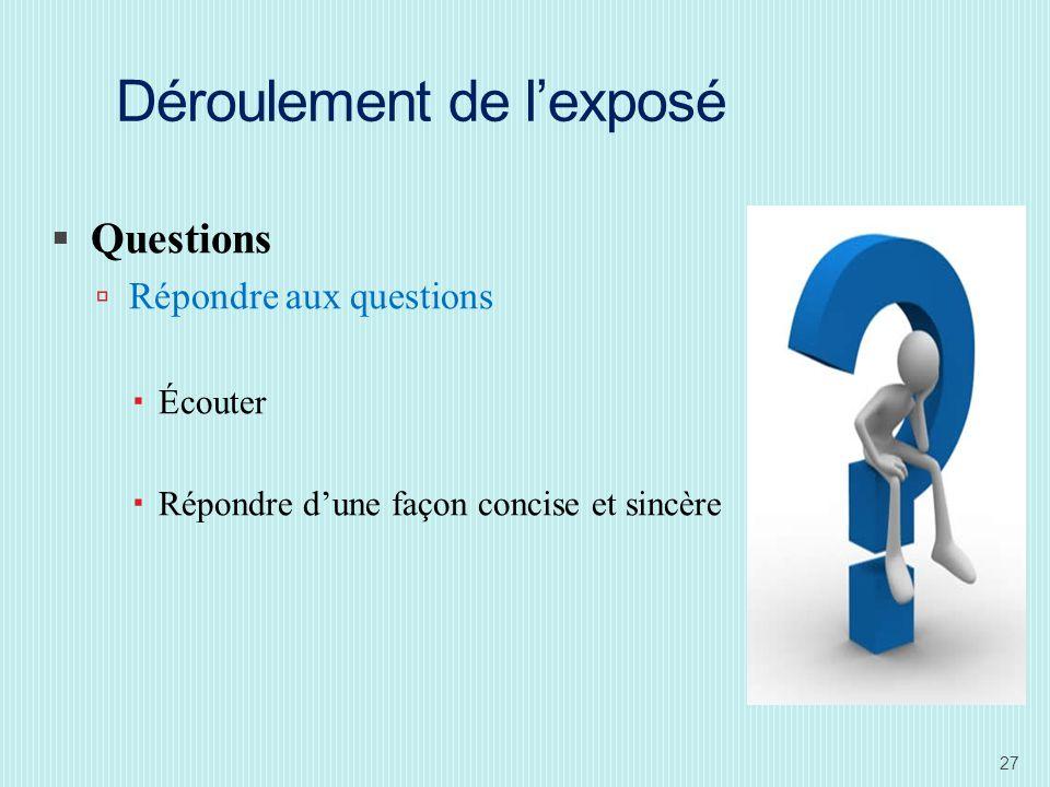 Déroulement de lexposé Questions Répondre aux questions Écouter Répondre dune façon concise et sincère 27
