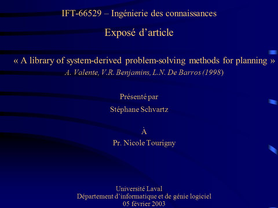 IFT-66529 – Ingénierie des connaissances Exposé darticle « A library of system-derived problem-solving methods for planning » A. Valente, V.R. Benjami