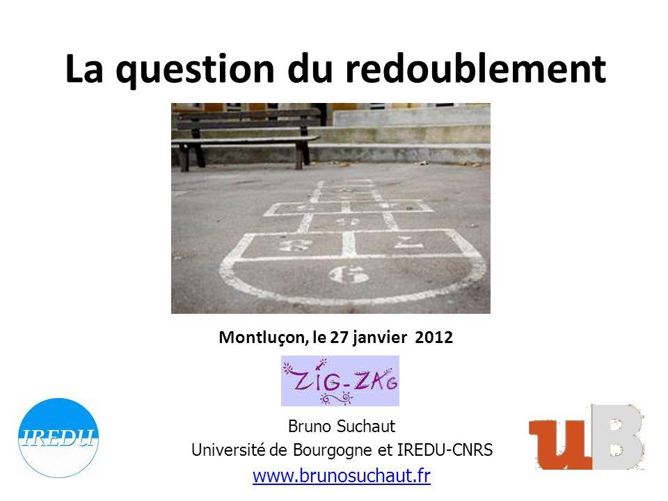 La question du redoublement Montluçon, le 27 janvier 2012 Bruno Suchaut Université de Bourgogne et IREDU-CNRS www.brunosuchaut.fr