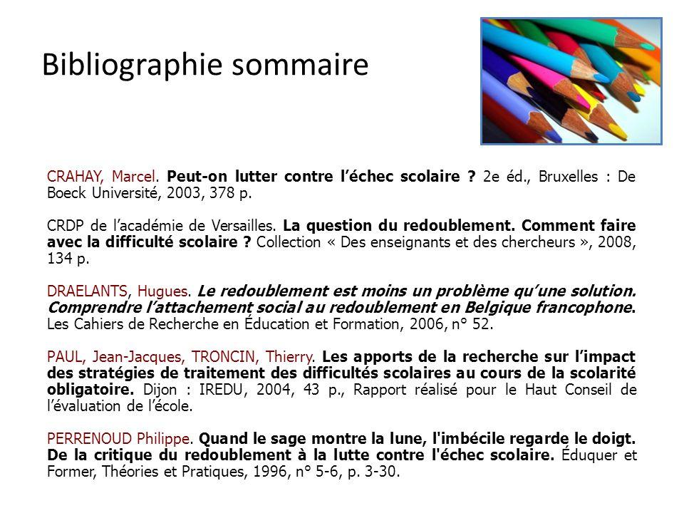 Bibliographie sommaire CRAHAY, Marcel. Peut-on lutter contre léchec scolaire ? 2e éd., Bruxelles : De Boeck Université, 2003, 378 p. CRDP de lacadémie