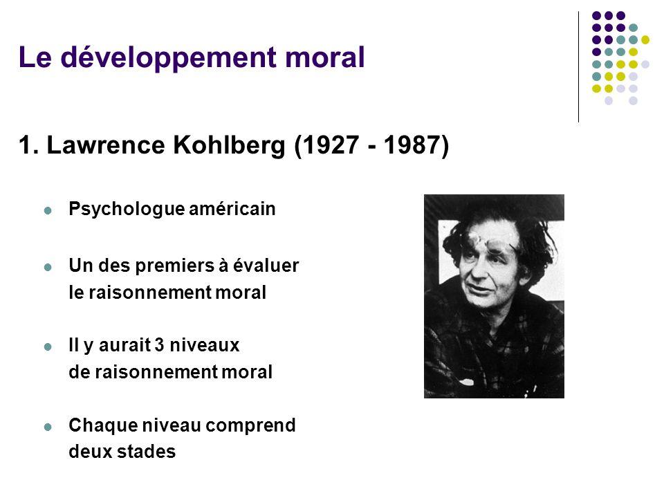 1. Lawrence Kohlberg (1927 - 1987) Psychologue américain Un des premiers à évaluer le raisonnement moral Il y aurait 3 niveaux de raisonnement moral C