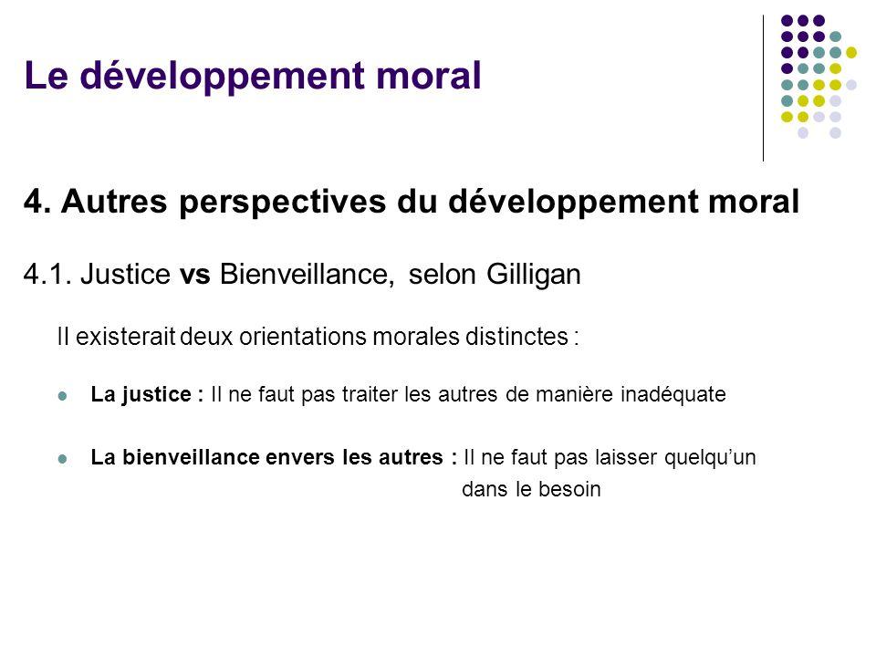 4. Autres perspectives du développement moral 4.1. Justice vs Bienveillance, selon Gilligan Il existerait deux orientations morales distinctes : La ju