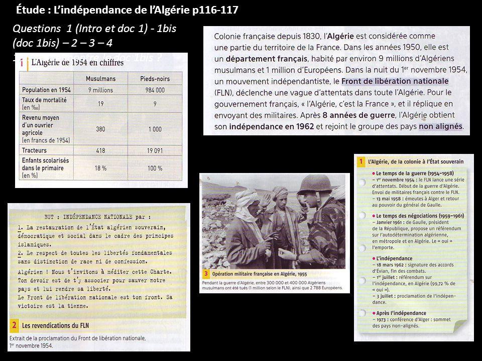 Étude : Lindépendance de lAlgérie p116-117 Questions 1 (Intro et doc 1) - 1bis (doc 1bis) – 2 – 3 – 4 1bis : Que montre le doc 1bis ?