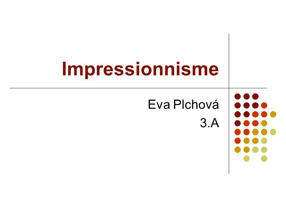 Impressionnisme Eva Plchová 3.A