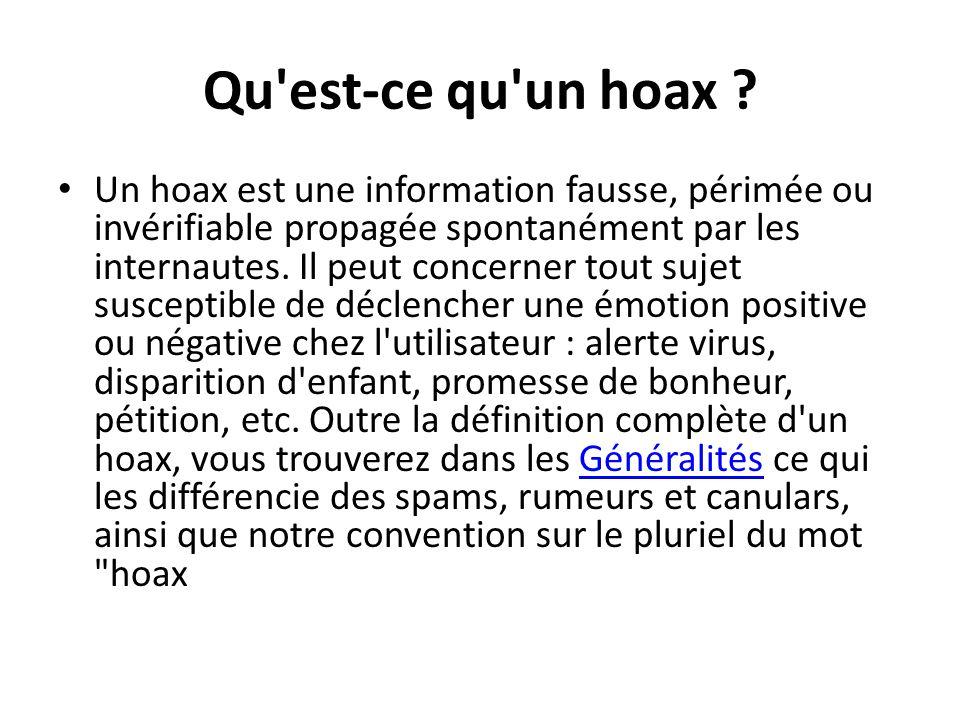 Qu'est-ce qu'un hoax ? Un hoax est une information fausse, périmée ou invérifiable propagée spontanément par les internautes. Il peut concerner tout s