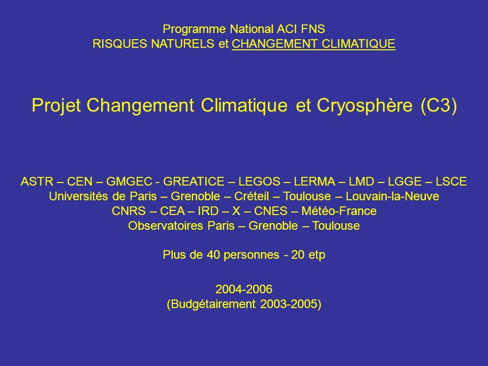 Programme National ACI FNS RISQUES NATURELS et CHANGEMENT CLIMATIQUE Projet Changement Climatique et Cryosphère (C3) ASTR – CEN – GMGEC - GREATICE – L