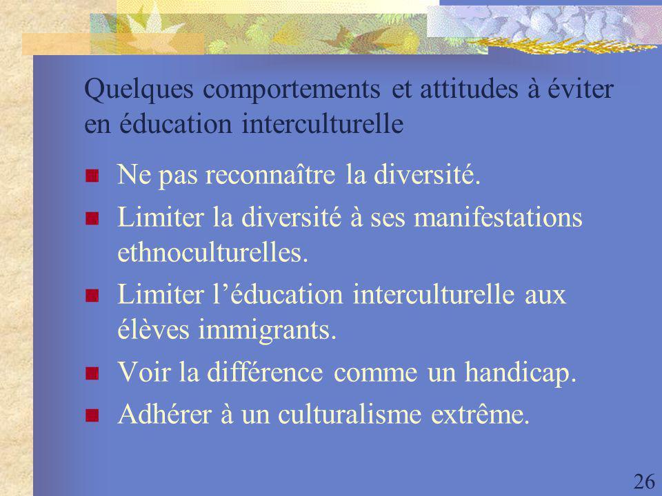26 Quelques comportements et attitudes à éviter en éducation interculturelle Ne pas reconnaître la diversité.