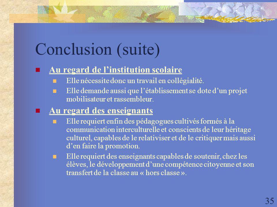 35 Conclusion (suite) Au regard de linstitution scolaire Elle nécessite donc un travail en collégialité.