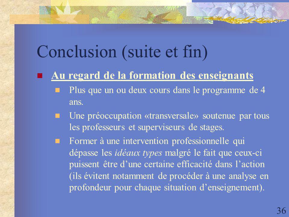 36 Conclusion (suite et fin) Au regard de la formation des enseignants Plus que un ou deux cours dans le programme de 4 ans.