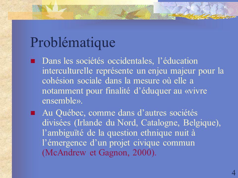 4 Problématique Dans les sociétés occidentales, léducation interculturelle représente un enjeu majeur pour la cohésion sociale dans la mesure où elle a notamment pour finalité déduquer au «vivre ensemble».