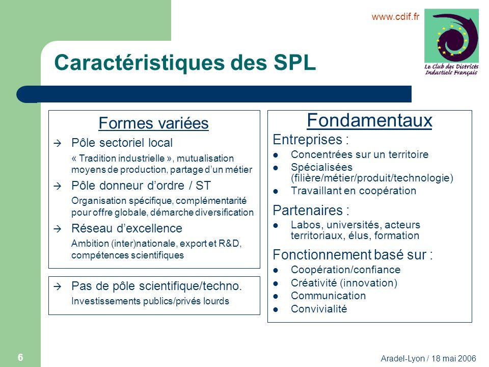 www.cdif.fr Aradel-Lyon / 18 mai 2006 6 Caractéristiques des SPL Fondamentaux Entreprises : Concentrées sur un territoire Spécialisées (filière/métier