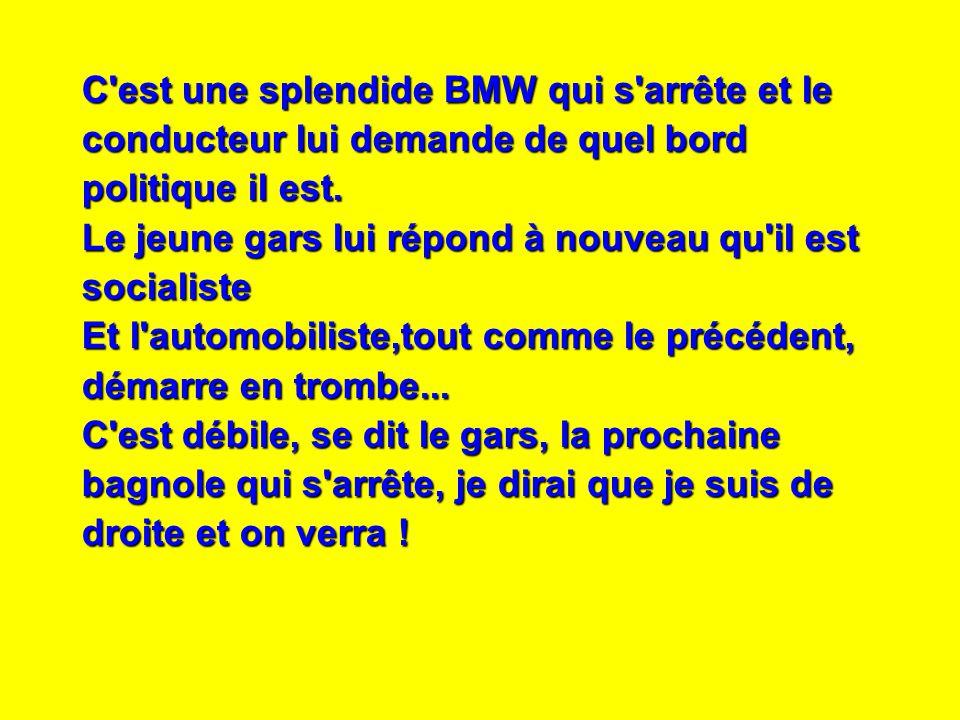 C'est une splendide BMW qui s'arrête et le conducteur lui demande de quel bord politique il est. Le jeune gars lui répond à nouveau qu'il est socialis