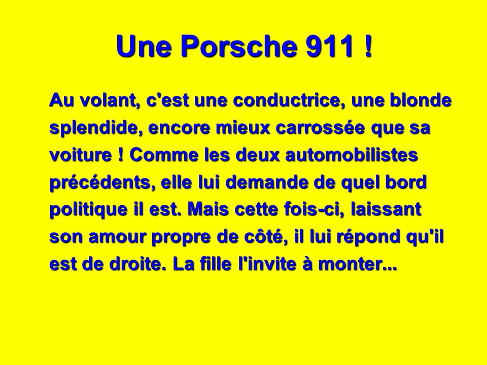 Une Porsche 911 ! Au volant, c'est une conductrice, une blonde splendide, encore mieux carrossée que sa voiture ! Comme les deux automobilistes précéd