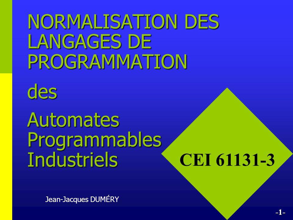 NORMALISATION DES LANGAGES DE PROGRAMMATION des Automates Programmables Industriels Jean-Jacques DUMÉRY CEI 61131-3 -1-