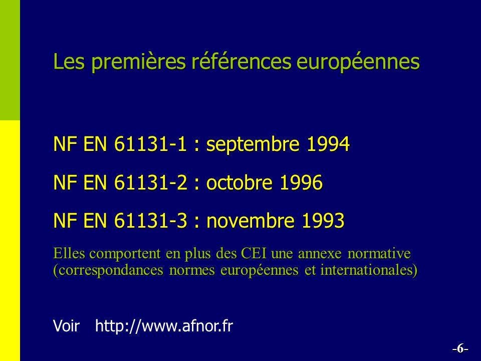 Les premières références européennes NF EN 61131-1 : septembre 1994 NF EN 61131-2 : octobre 1996 NF EN 61131-3 : novembre 1993 Voir http://www.afnor.fr Elles comportent en plus des CEI une annexe normative (correspondances normes européennes et internationales) -6-