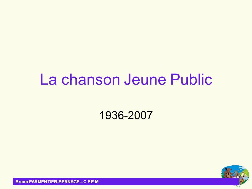 Bruno PARMENTIER-BERNAGE – C.P.E.M. La chanson Jeune Public 1936-2007