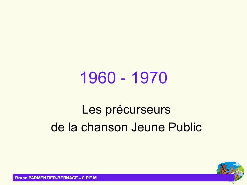Bruno PARMENTIER-BERNAGE – C.P.E.M. 1960 - 1970 Les précurseurs de la chanson Jeune Public