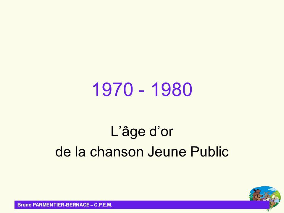 Bruno PARMENTIER-BERNAGE – C.P.E.M. 1970 - 1980 Lâge dor de la chanson Jeune Public