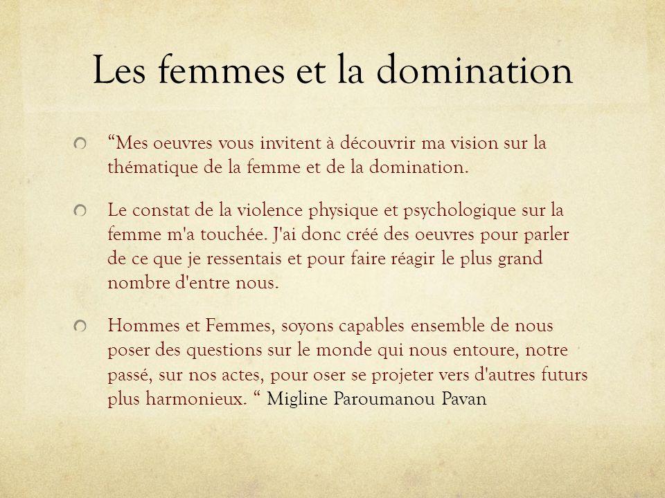 Les femmes et la domination Mes oeuvres vous invitent à découvrir ma vision sur la thématique de la femme et de la domination.