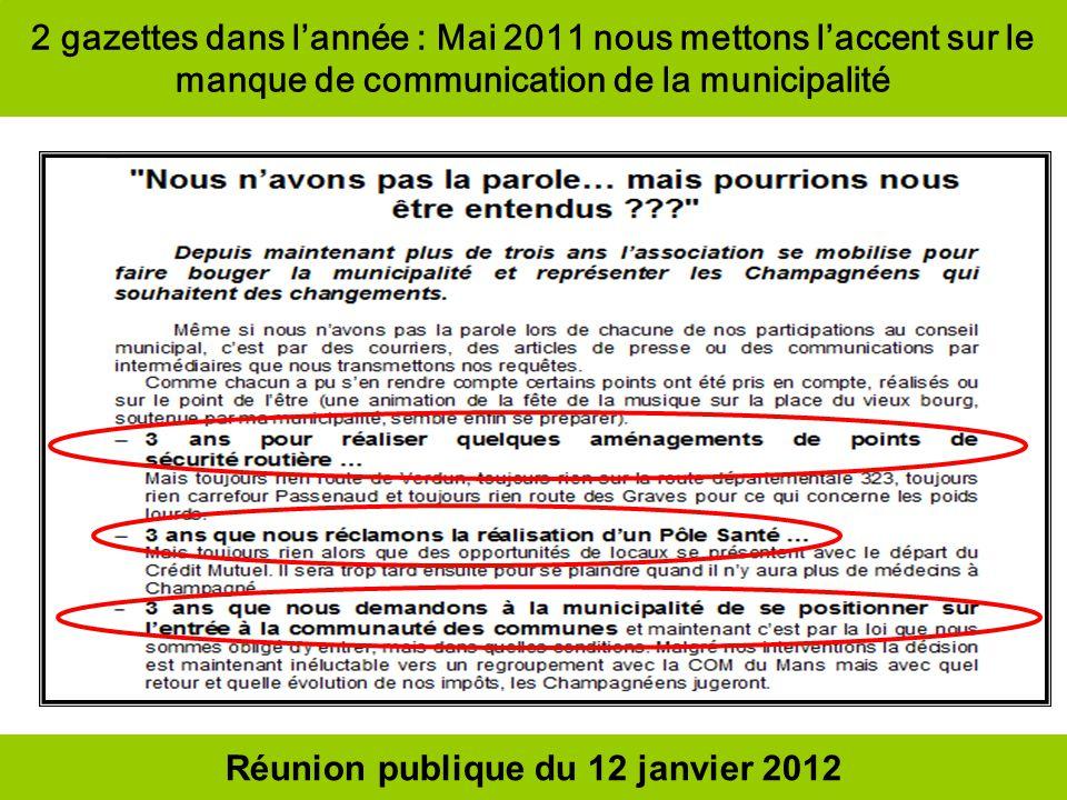2 gazettes dans lannée : Mai 2011 nous mettons laccent sur le manque de communication de la municipalité Réunion publique du 12 janvier 2012