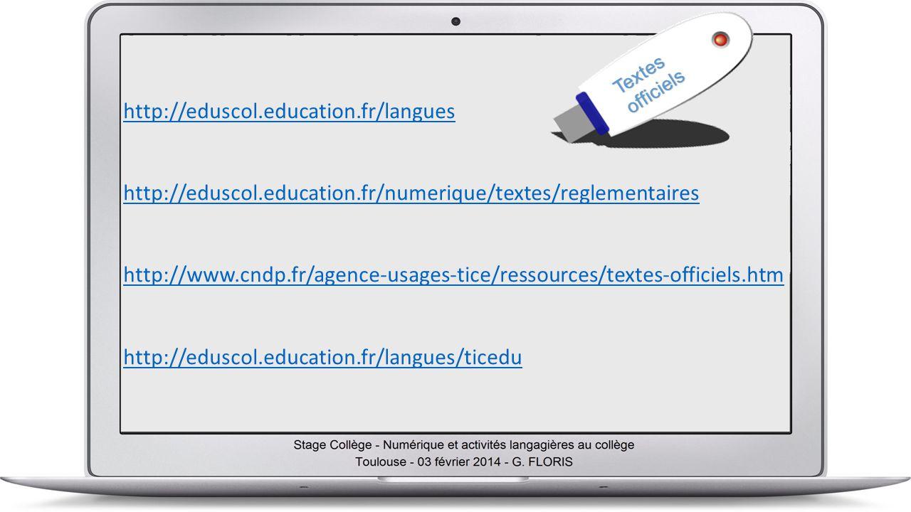 http://eduscol.education.fr/langues http://eduscol.education.fr/numerique/textes/reglementaires http://www.cndp.fr/agence-usages-tice/ressources/textes-officiels.htm http://eduscol.education.fr/langues/ticedu Textesofficiels