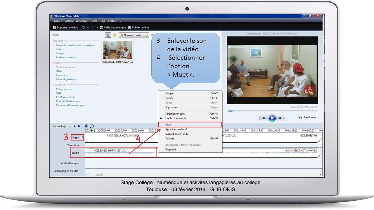 3.Enlever le son de la vidéo 4. Sélectionner l option « Muet ».
