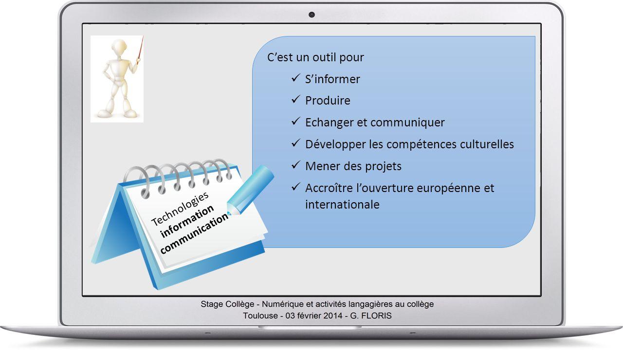 Cest un outil pour Sinformer Produire Echanger et communiquer Développer les compétences culturelles Mener des projets Accroître louverture européenne et internationale Technologies information communication