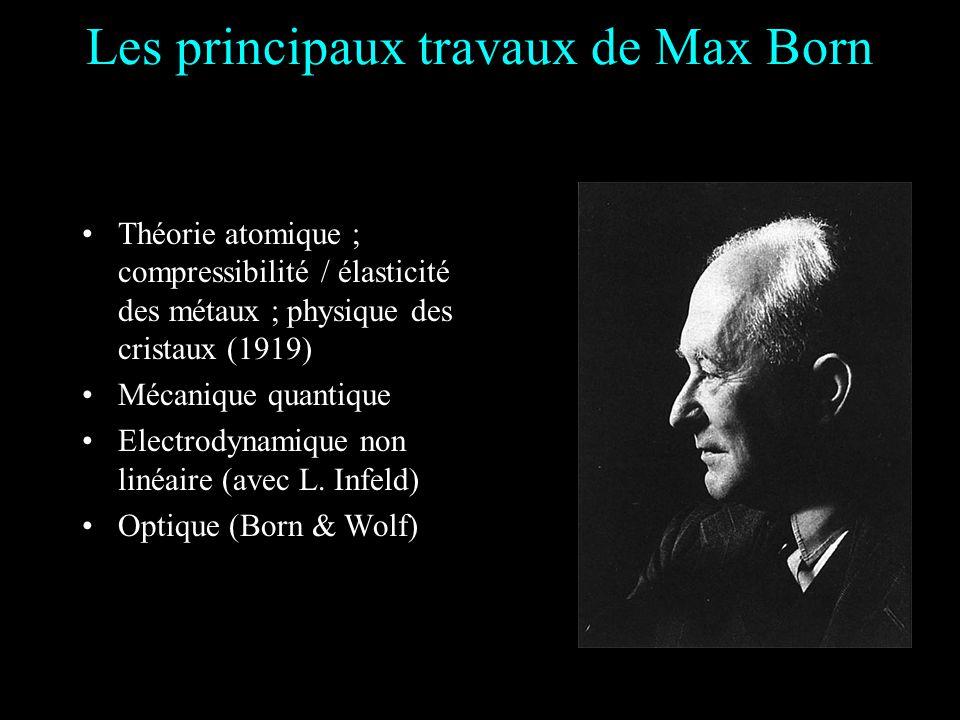 Prix Nobel En 1954 Born (qui a alors 72 ans) reçoit le prix Nobel : «Pour ses travaux fondamentaux en mécanique quantique et spécialement pour son int