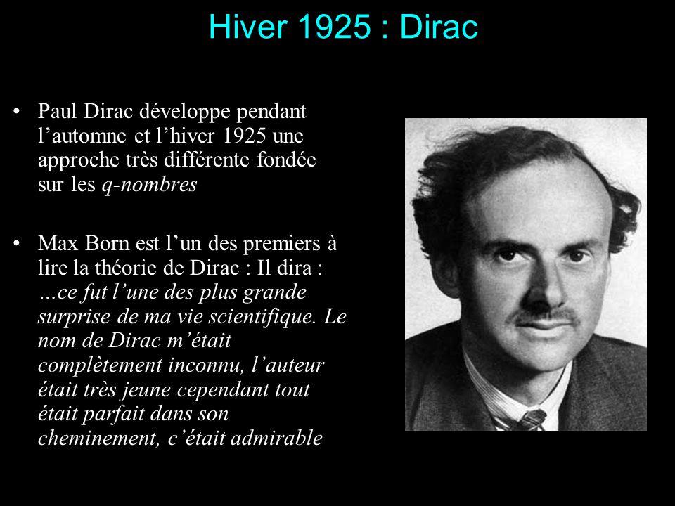 Septembre 1925 : Heisenberg, Born et Jordan Le 27 septembre Heisenberg, Born et Jordan introduisent la relation de commutation pq-qp = h/2 i Cette rel