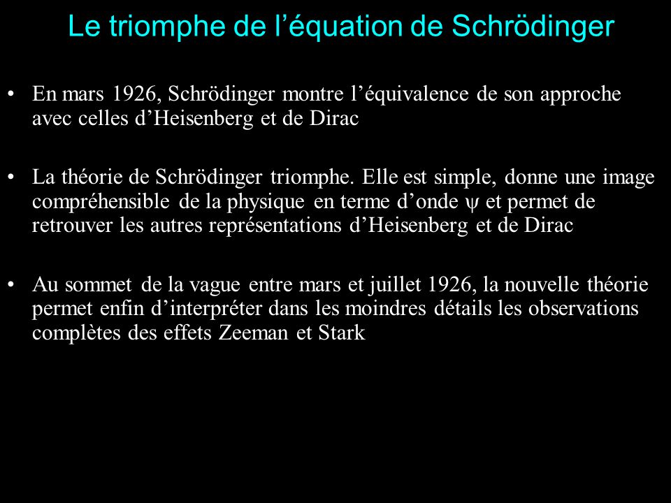 Janvier 1926 : Schrödinger En janvier 1926 Schrödinger développe une troisième approche directement inspirée des travaux de de Broglie et fondée sur l