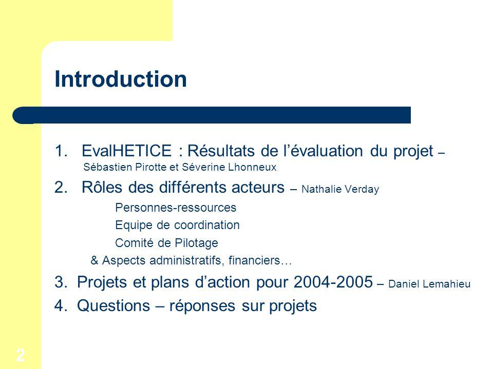2 Introduction 1. EvalHETICE : Résultats de lévaluation du projet – Sébastien Pirotte et Séverine Lhonneux 2. Rôles des différents acteurs – Nathalie