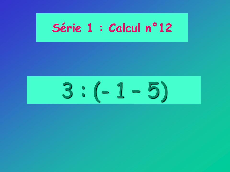 3 : (- 1 – 5) Série 1 : Calcul n°12