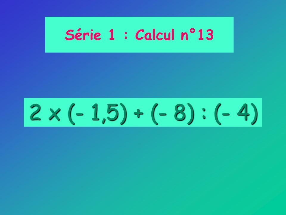 2 x (- 1,5) + (- 8) : (- 4) Série 1 : Calcul n°13